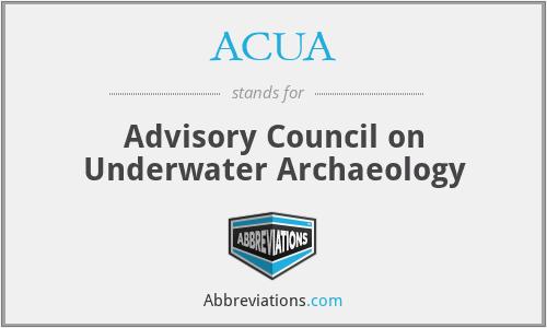ACUA - Advisory Council on Underwater Archaeology
