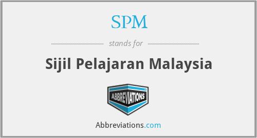 SPM - Sijil Pelajaran Malaysia