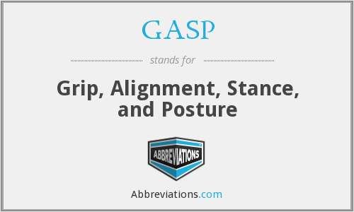 GASP - Grip, Alignment, Stance, And Posture