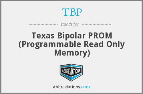 TBP - Texas Bipolar PROM (Programmable Read Only Memory)