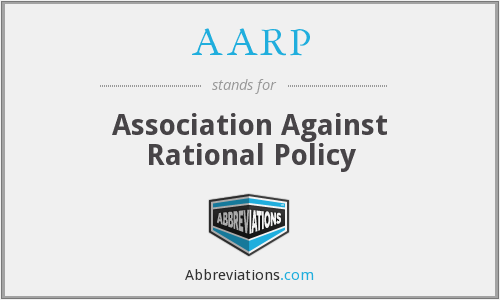 AARP - Association Against Rational Policy