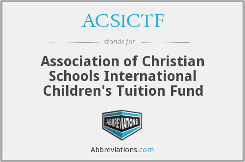 ACSICTF - Association of Christian Schools International Children's Tuition Fund