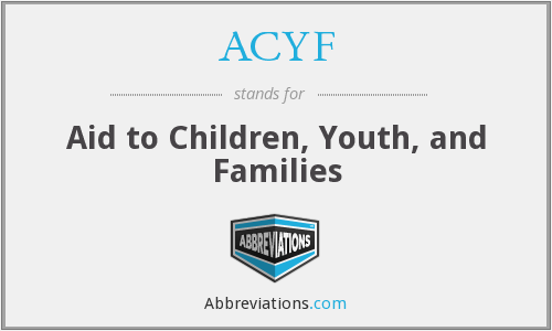 ACYF - Aid to Children, Youth, and Families