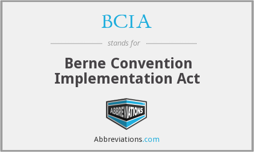 BCIA - Berne Convention Implementation Act