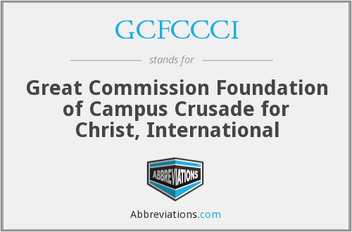 GCFCCCI - Great Commission Foundation of Campus Crusade for Christ, International