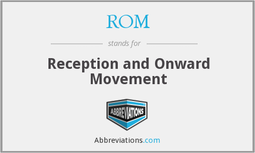 ROM - Reception and Onward Movement