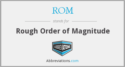 ROM - Rough Order of Magnitude