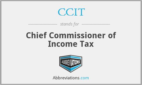 CCIT - Chief Commissioner of Income Tax