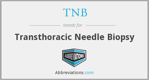 TNB - Transthoracic Needle Biopsy