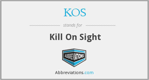 KOS - Kill On Sight