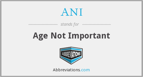 ANI - Age Not Important