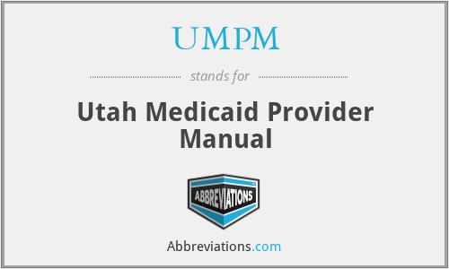 UMPM - Utah Medicaid Provider Manual