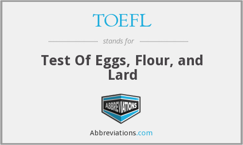 TOEFL - Test Of Eggs, Flour, and Lard