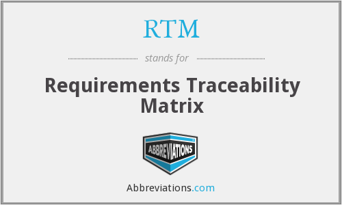 RTM - Requirements Traceability Matrix