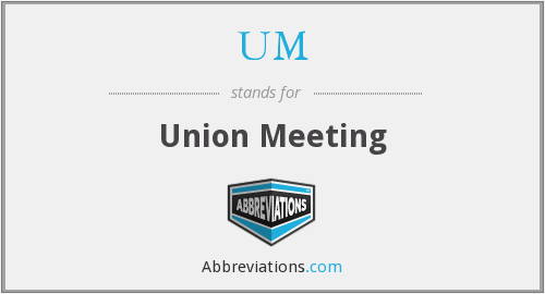 UM - Union Meeting