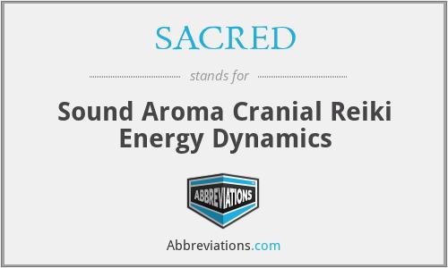 SACRED - Sound Aroma Cranial Reiki Energy Dynamics