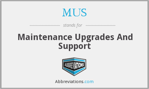 MUS - Maintenance Upgrades And Support
