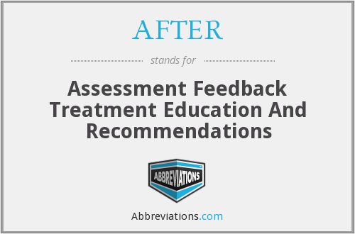 AFTER - Assessment Feedback Treatment Education And Recommendations