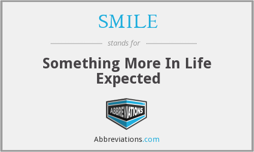 SMILE - Something More In Life Expected