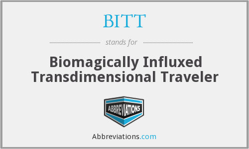 BITT - Biomagically Influxed Transdimensional Traveler