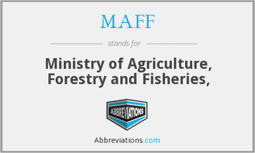 MAFF - Ministry of Agriculture, Forestry and Fisheries,