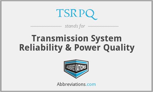 TSRPQ - Transmission System Reliability & Power Quality