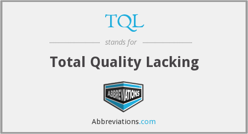 TQL - Total Quality Lacking