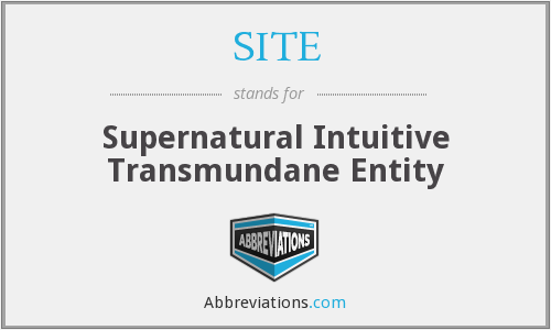 SITE - Supernatural Intuitive Transmundane Entity
