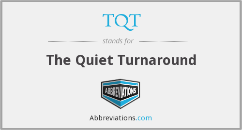 TQT - The Quiet Turnaround