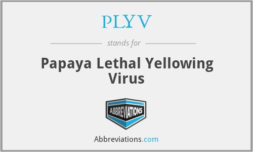 PLYV - Papaya Lethal Yellowing Virus