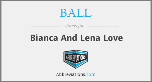 BALL - Bianca And Lena Love