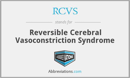 RCVS - Reversible Cerebral Vasoconstriction Syndrome