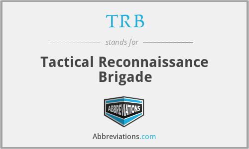TRB - Tactical Reconnaissance Brigade