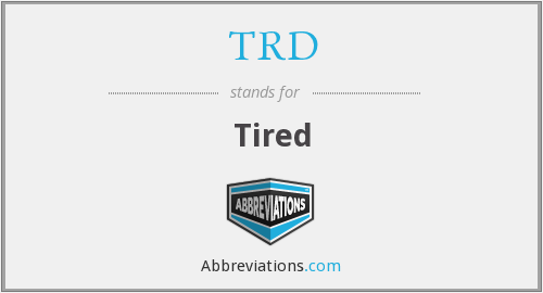 TRD - Tired