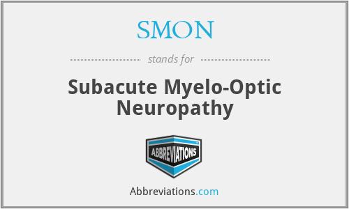 SMON - Subacute Myelo-Optic Neuropathy