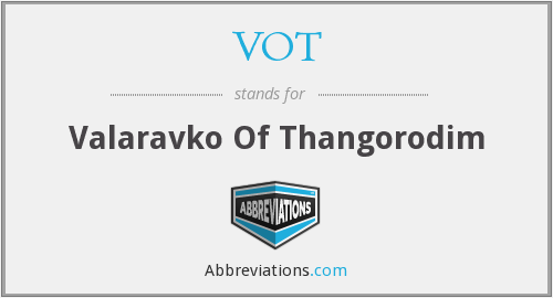 VOT - Valaravko Of Thangorodim