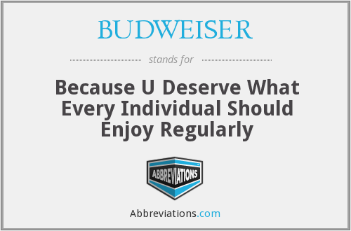 BUDWEISER - Because U Deserve What Every Individual Should Enjoy Regularly