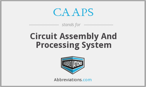 CAAPS - Circuit Assembly And Processing System