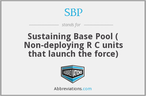 SBP - Sustaining Base Pool ( Non-deploying R C units that launch the force)