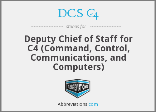 DCS C-4 - Deputy Chief of Staff for C4 (Command, Control, Communications, and Computers)