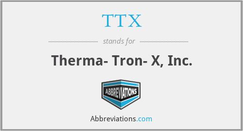 TTX - Therma- Tron- X, Inc.
