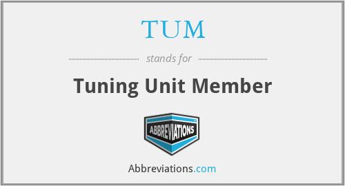 TUM - Tuning Unit Member