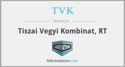 TVK - Tiszai Vegyi Kombinat, RT