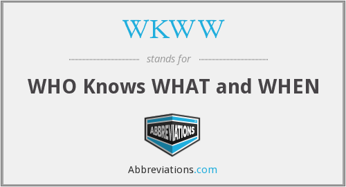 WKWW - WHO Knows WHAT and WHEN