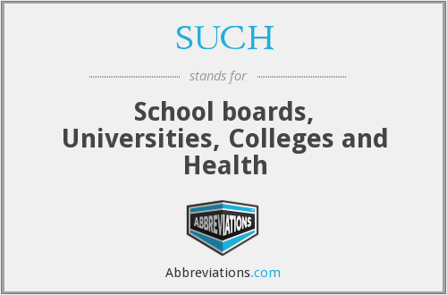 SUCH - School boards, Universities, Colleges and Health