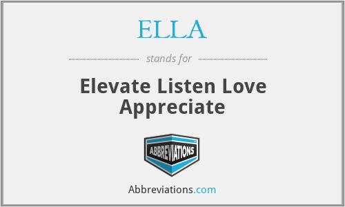 ELLA - Elevate Listen Love Appreciate