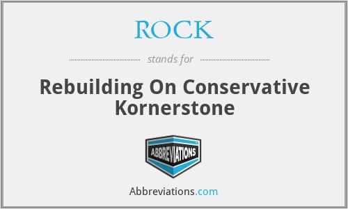 ROCK - Rebuilding On Conservative Kornerstone