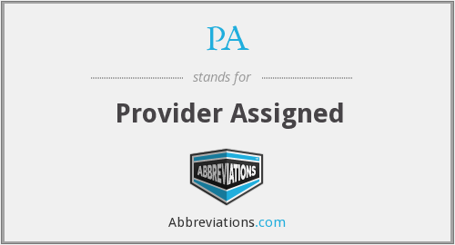 PA - Provider Assigned