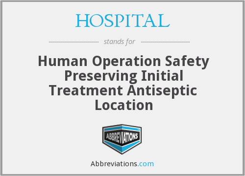 HOSPITAL - Human Operation Safety Preserving Initial Treatment Antiseptic Location