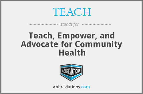 TEACH - Teach, Empower, and Advocate for Community Health